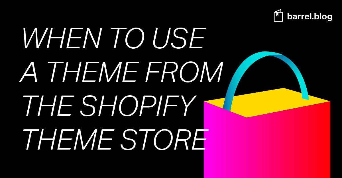When to Use a Theme from the Shopify Theme Store