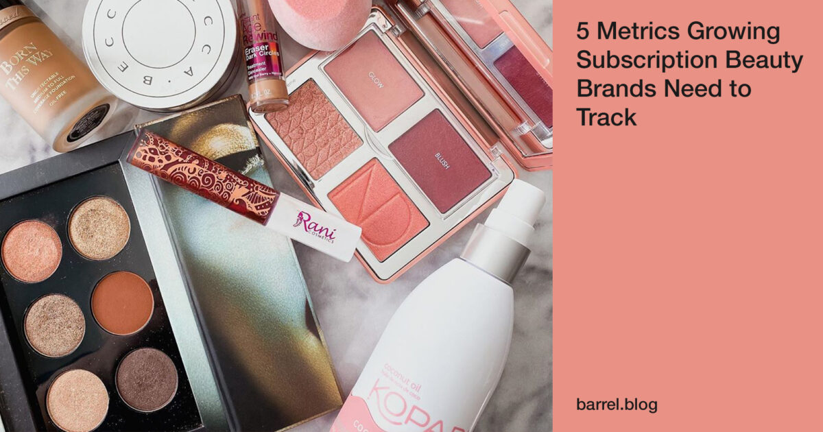 5 Metrics Growing Subscription Beauty Brands Need to Track
