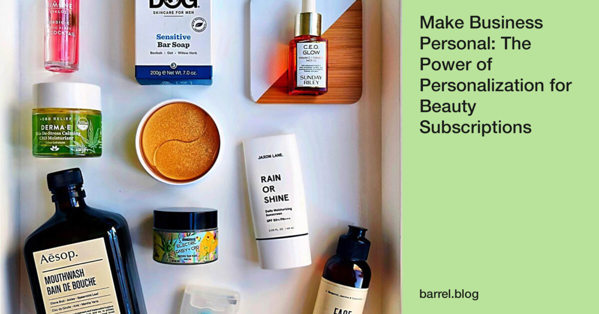 Make Business Personal: The Power of Personalization for Beauty Subscriptions